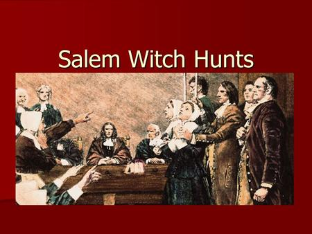 Salem Witch Hunts. Causes No governor or charter to enforce laws in 1692 No governor or charter to enforce laws in 1692 Citizens upset by attacks from.