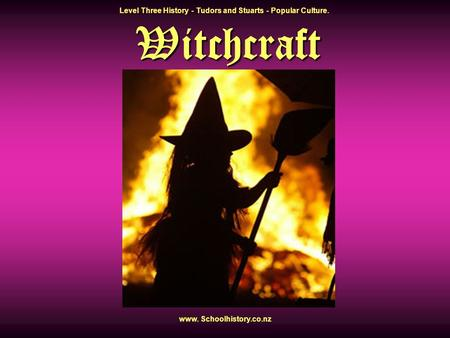 Witchcraft Level Three History - Tudors and Stuarts - Popular Culture. www. Schoolhistory.co.nz.