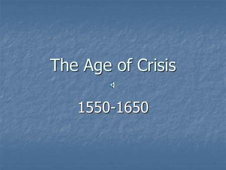 The Age of Crisis 1550-1650 Social Issues Rising and then declining population Rising and then declining population Rise of new classes (e.g., gentry.