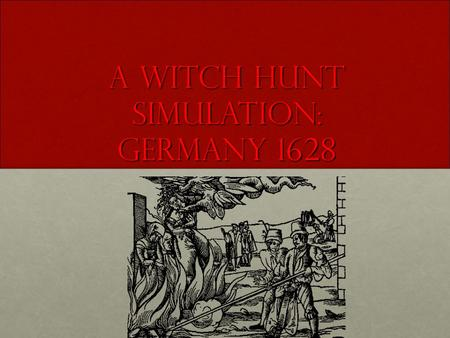A Witch Hunt Simulation: Germany 1628. Directions First, use the following slides on the PowerPoint to answer questions on the historical background of.