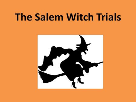 The Salem Witch Trials. Do Now With your small groups, answer the questions: 1)When you think of witches, what comes to mind? 2) What were the Salem Witch.
