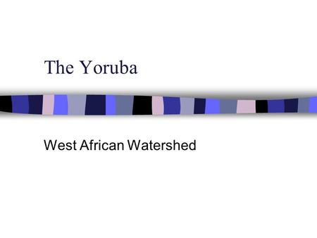 The Yoruba West African Watershed Background n Nigeria has about 90 million people.