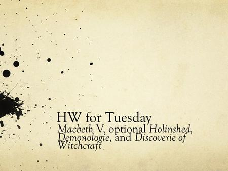 HW for Tuesday Macbeth V, optional Holinshed, Demonologie, and Discoverie of Witchcraft.
