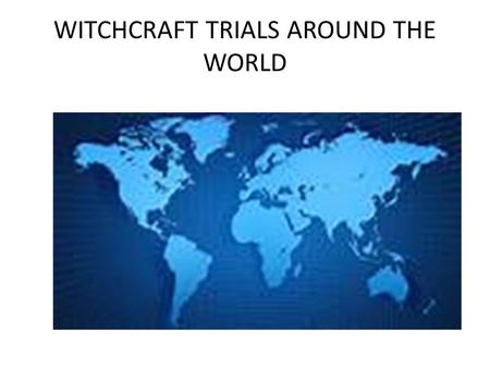 WITCHCRAFT TRIALS AROUND THE WORLD. EUROPE From 1347–1349 the Black Death and the bubonic plague, nearly destroyed the populations of European nations.