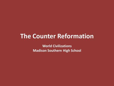 The Counter Reformation World Civilizations Madison Southern High School.