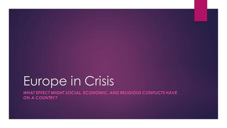 Europe in Crisis What effect might social, economic, and religious conflicts have on a country?