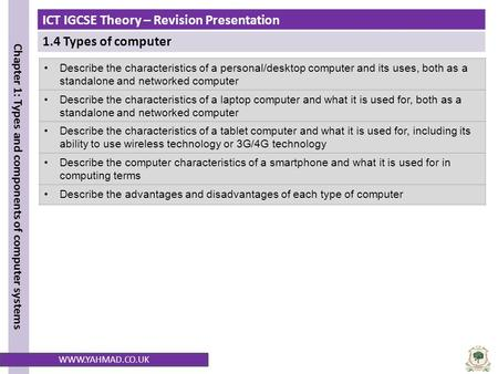 ICT IGCSE Theory – Revision Presentation 1.4 Types of computer Chapter 1: Types and components of computer systems WWW.YAHMAD.CO.UK Describe the characteristics.