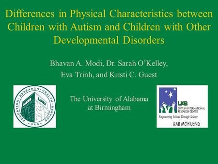 Differences in Physical Characteristics between Children with Autism and Children with Other Developmental Disorders Bhavan A. Modi, Dr. Sarah O'Kelley,