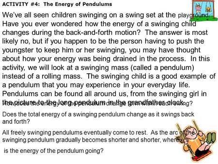 ACTIVITY #4: The Energy of Pendulums We've all seen children swinging on a swing set at the playground. Have you ever wondered how the energy of a swinging.