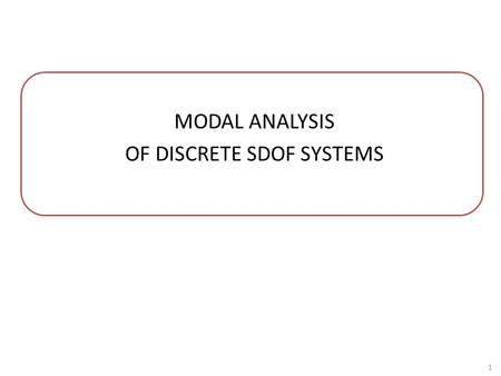 MODAL ANALYSIS OF DISCRETE SDOF SYSTEMS 1. Linear spring 400000N/m Model file1DOF.SLDASM MaterialAISI 1020 RestraintsFixed base Restraints preventing.