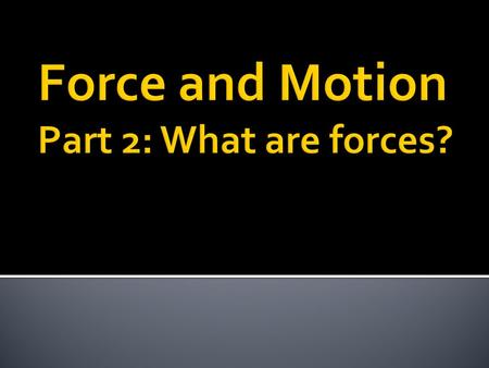 A force is a push or pull that acts on an object.