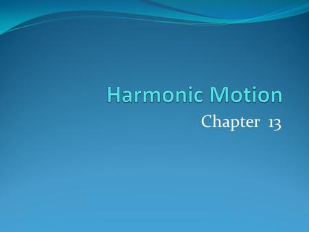 Chapter 13. Simple Harmonic Motion A single sequence of moves that constitutes the repeated unit in a periodic motion is called a cycle The time it takes.