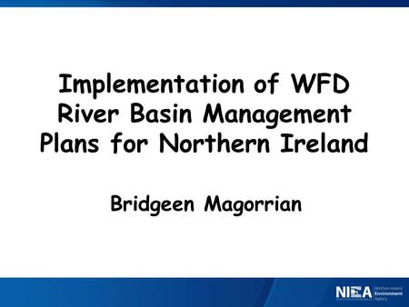 Implementation of WFD River Basin Management Plans for Northern Ireland Bridgeen Magorrian.