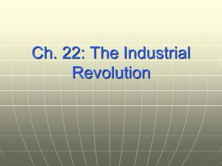 1 Ch. 22: The Industrial Revolution. 2Beginnings Began in Great Britain Began in Great Britain Had the factors of production – Had the factors of production.