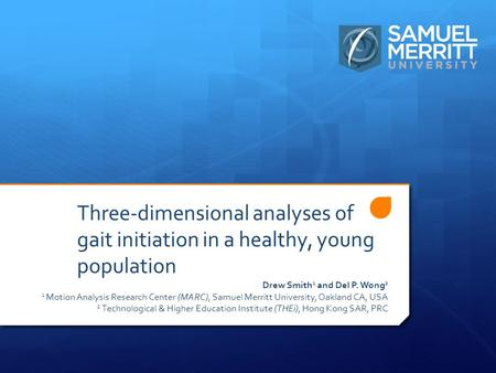 Three-dimensional analyses of gait initiation in a healthy, young population Drew Smith 1 and Del P. Wong 2 1 Motion Analysis Research Center (MARC), Samuel.