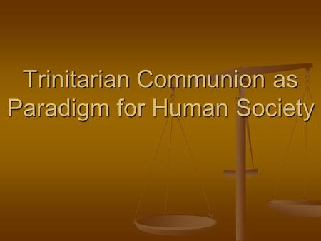 Trinitarian Communion as Paradigm for Human Society.