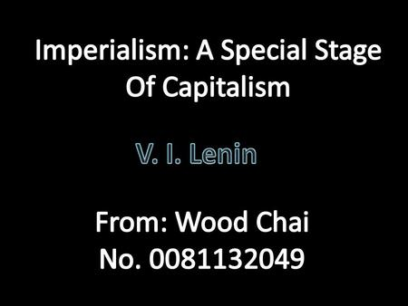 Definition of Imperialism The essence of Imperialism is that imperialism is the monopoly stage of capitalism and it emerged as the development and direct.