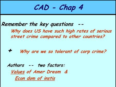 CAD - Chap 4 Remember the key questions -- Why does US have such high rates of serious street crime compared to other countries? + Why are we so tolerant.