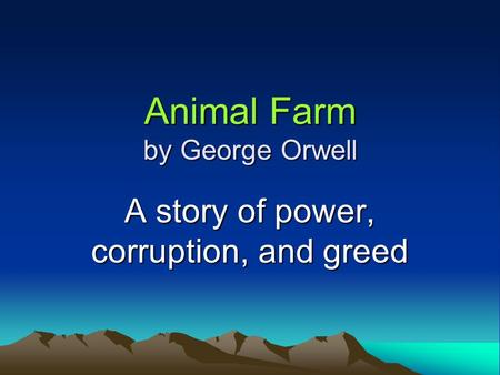 Animal Farm by George Orwell A story of power, corruption, and greed.