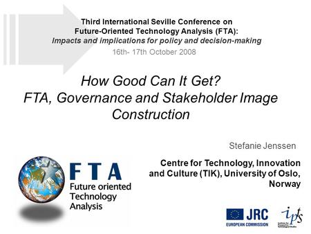 How Good Can It Get? FTA, Governance and Stakeholder Image Construction Stefanie Jenssen Centre for Technology, Innovation and Culture (TIK), University.