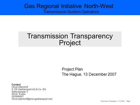 Gas Regional Initiative North-West Transmission System Operators Page 1Transmission Transparency, 13.12.2007 Transmission Transparency Project Project.