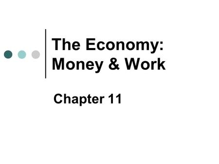 "The Economy: Money & Work Chapter 11. Copyright © 2007 Pearson Education Canada 11-2 The Transformation of Economic Systems The ""Market"" The mechanism."