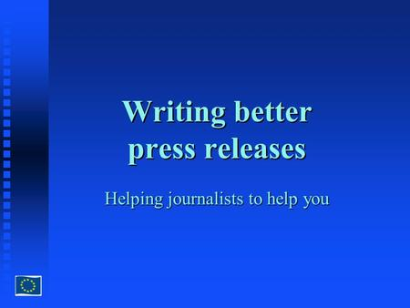 Writing better press releases Helping journalists to help you.