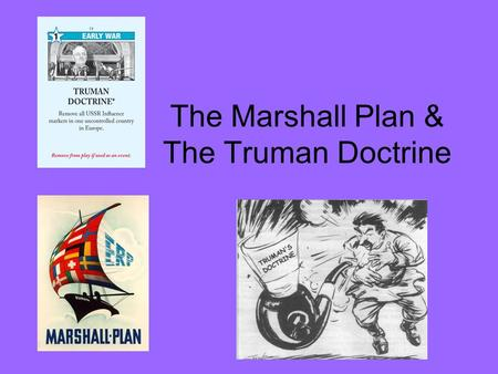 The Marshall Plan & The Truman Doctrine. Communism and Poverty After WWII not only were there communism issues spreading throughout the world but poverty.