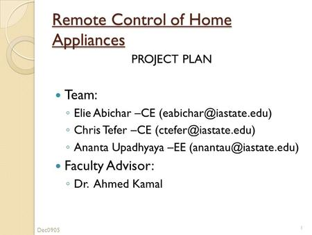 Remote Control of Home Appliances PROJECT PLAN Team: ◦ Elie Abichar –CE ◦ Chris Tefer –CE ◦ Ananta Upadhyaya.