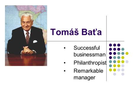 Tomáš Baťa Successful businessman Philanthropist Remarkable manager.
