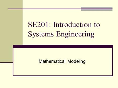 SE201: Introduction to Systems Engineering Mathematical Modeling.