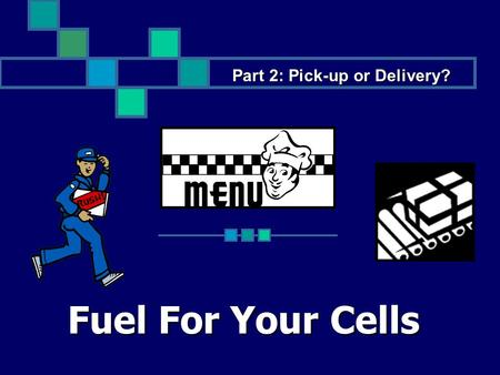 Fuel For Your Cells Part 2: Pick-up or Delivery?.