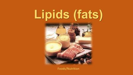 Lipids (fats) Foods/Nutrition.
