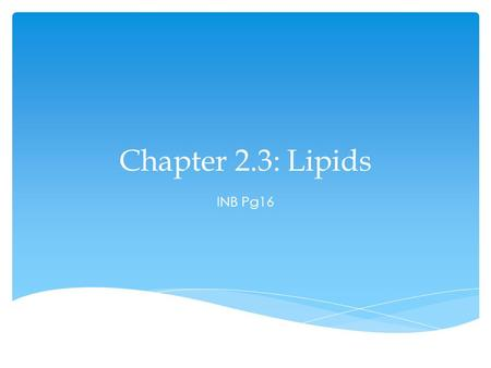 Chapter 2.3: Lipids INB Pg16. Do Now 10/9  Very diverse group of chemicals  Most common: triglycerides  Usually known as fats and oils Lipids.