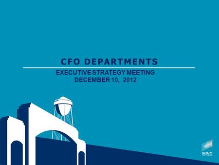 CFO DEPARTMENTS EXECUTIVE STRATEGY MEETING DECEMBER 10, 2012.