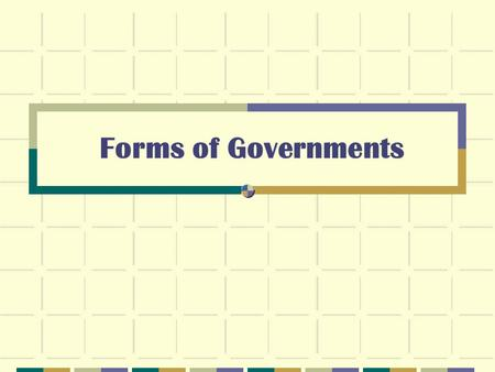 Forms of Governments Civics and Government Understanding SS7CG4 Compare and contrast various forms of government INTRODUCTION TO TERMS Government is.