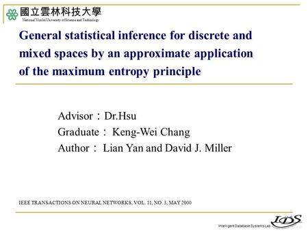Intelligent Database Systems Lab Advisor : Dr.Hsu Graduate : Keng-Wei Chang Author : Lian Yan and David J. Miller 國立雲林科技大學 National Yunlin University of.