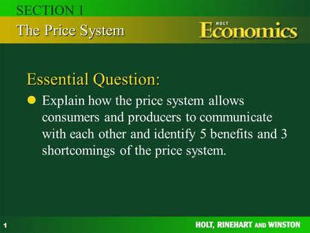 1 Essential Question: Explain how the price system allows consumers and producers to communicate with each other and identify 5 benefits and 3 shortcomings.