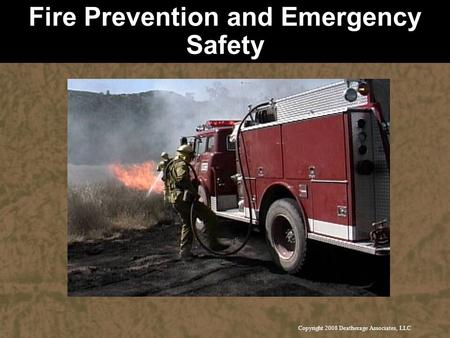 Copyright 2008 Deatherage Associates, LLC Fire Prevention and Emergency Safety.