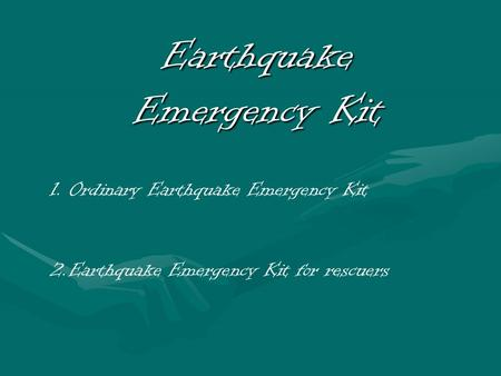 Earthquake Emergency Kit 1.Ordinary Earthquake Emergency Kit 2.Earthquake Emergency Kit for rescuers.