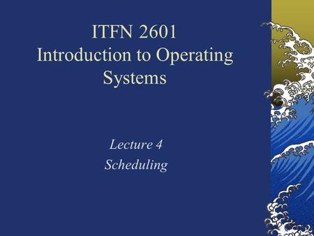 ITFN 2601 Introduction to Operating Systems Lecture 4 Scheduling.