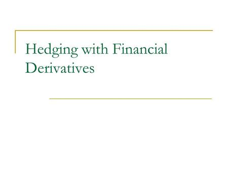 Hedging with Financial Derivatives. Hedging Financial derivatives are so effective in reducing risk because they enable financial institutions to hedge.