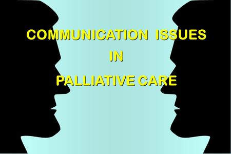 "COMMUNICATION ISSUES IN PALLIATIVE CARE. ""I think I just heard my pager go off"" Poor eye contact Body language - subtly discourages interaction Appears."