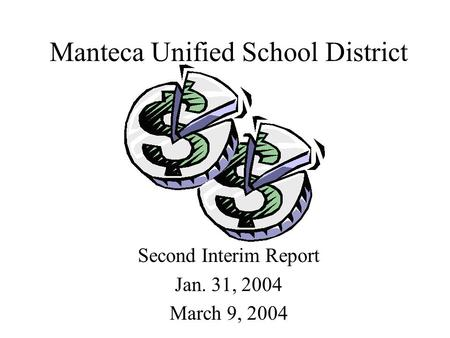Manteca Unified School District Second Interim Report Jan. 31, 2004 March 9, 2004.