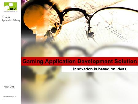 Express Application Delivery 1 Ralph Chen Innovative Solutions Co. Ltd Confidential Gaming Application Development Solution Innovation is based on ideas.