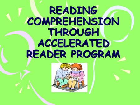 READING COMPREHENSION THROUGH ACCELERATED READER PROGRAM.
