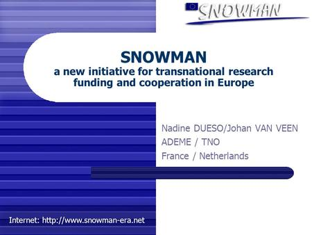 Internet:  SNOWMAN a new initiative for transnational research funding and cooperation in Europe Nadine DUESO/Johan VAN VEEN.