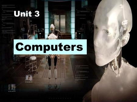 Unit 3 Computers. 1. To summarize and remember the main idea of the passage. 2. To speak out the detailed information of the passage. 3. To know more.