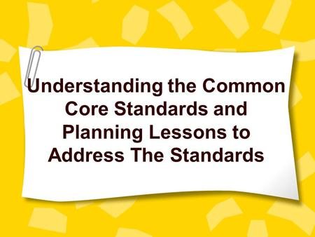 Understanding the Common Core Standards and Planning Lessons to Address The Standards.