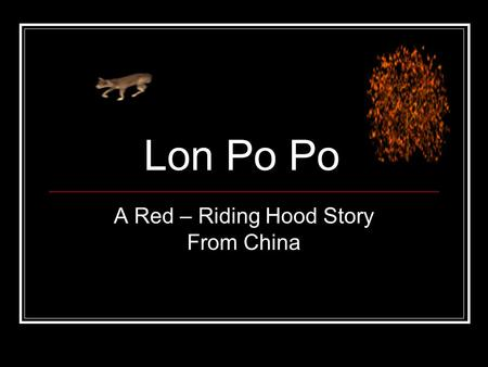 Lon Po Po A Red – Riding Hood Story From China. What is the genre for this story? A. fable B. legend C. folktale D. riddle.